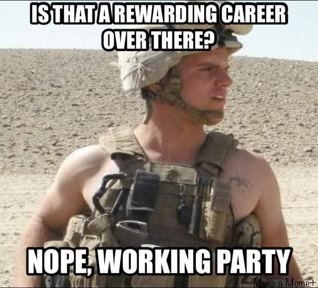 is that a rewarding career over there nope working party marine corps memes