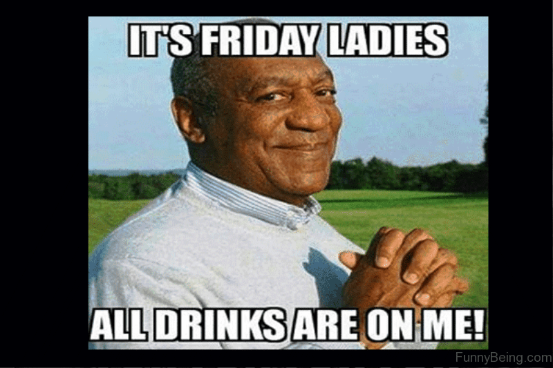 its friday ladies all drinks are on me meme 20 happy memes that scream \