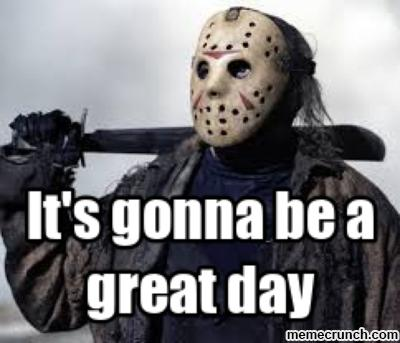 its gonna be a great day friday the 13th memes 20 friday the 13th memes sayingimages com