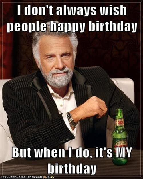 its my birthday always meme
