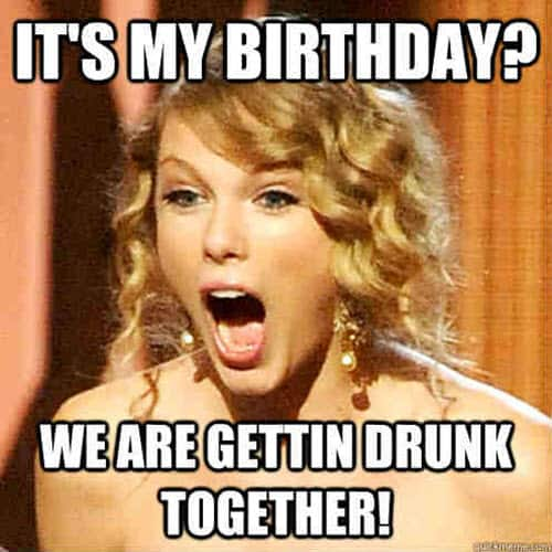 its my birthday getting drunk together meme
