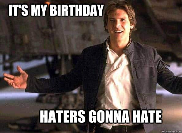 its my birthday haters gonna hate meme