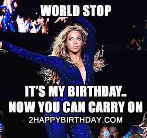 its my birthday world stop meme