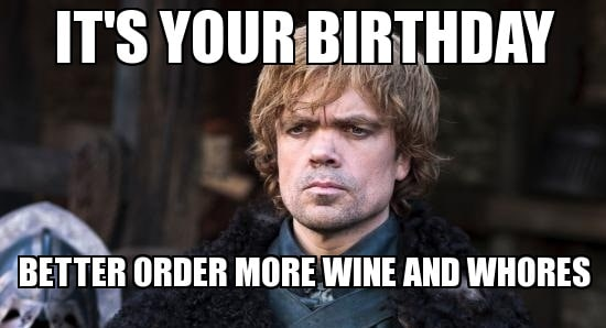 its your birthday game of thrones meme 20 best birthday memes for a game of thrones fan sayingimages com