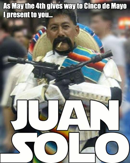 May The 4th Be With You Funny Meme: 20 Hilarious Cinco De Mayo Memes