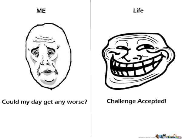 life sucks day gets any worse meme