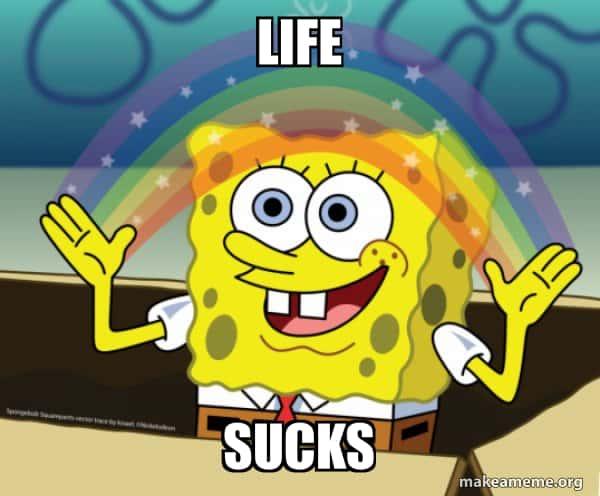 life sucks spongebob meme