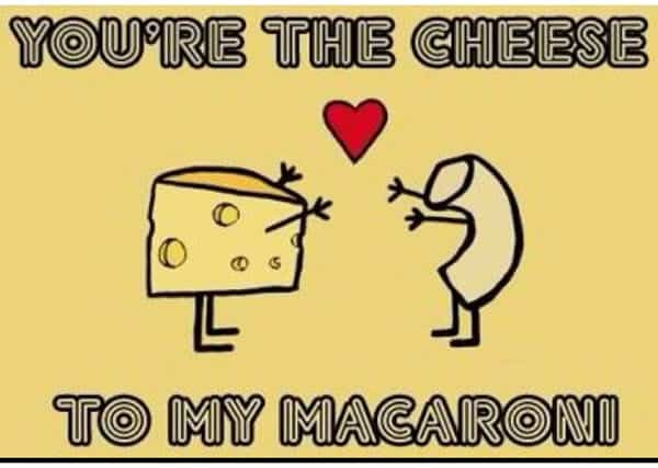 love you are the cheese to my macaroni memes