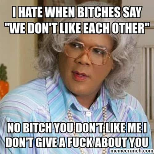 madea we dont like each other meme