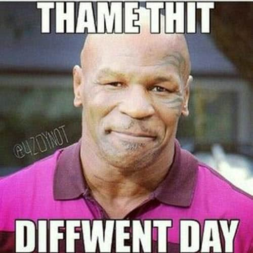 mike tyson diffwent day memes