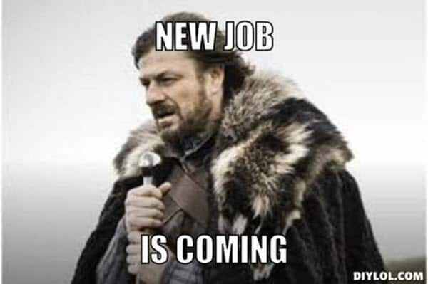 new job is coming meme
