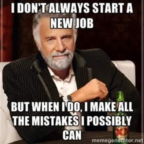new job mistakes meme