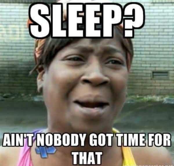 no sleep aint nobody got time for that meme
