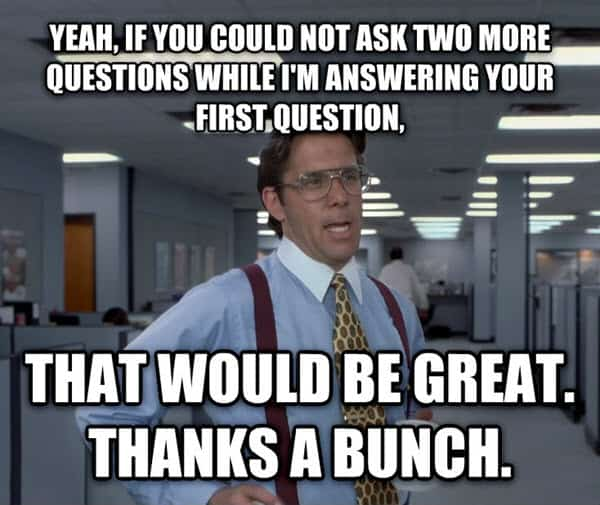 office space ask two more questions meme