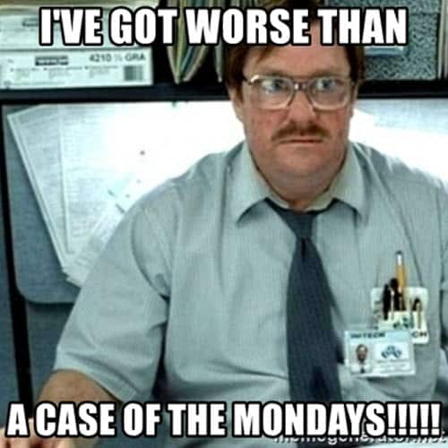 office space worse case of the mondays meme