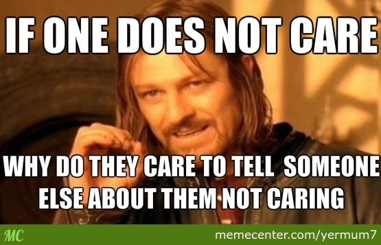 Image result for people who don't care meme