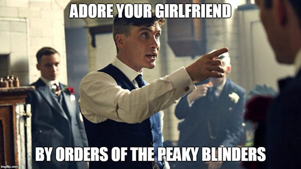 peaky blinders adore your girlfriend memes