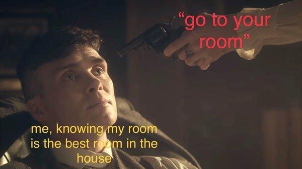 peaky blinders go to you room memes