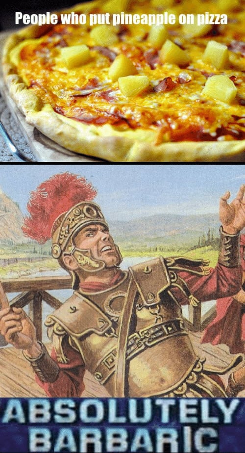 pizza with pineapple barbaric meme