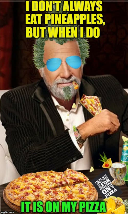 pizza with pineapple i dont always eat meme