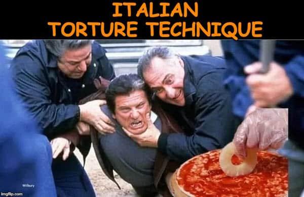 pizza with pineapple italian torture technique meme