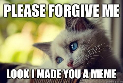 please forgive me look i made you a meme 20 forgive me memes that'll show how sorry you are sayingimages com