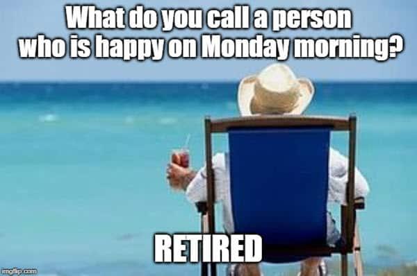 retirement happy on monday morning meme