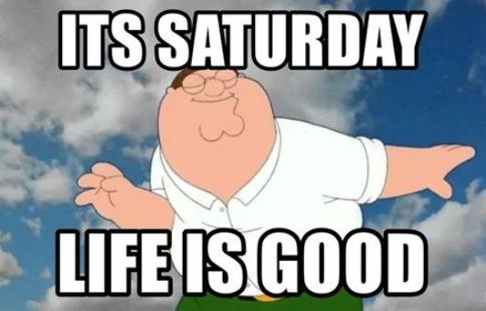 saturday life is good meme