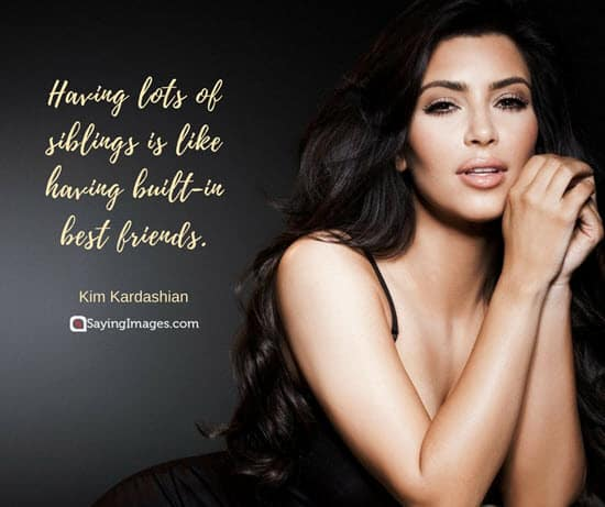 siblings quotes kim kardashian