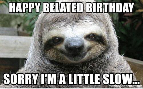 slow happy belated birthday meme