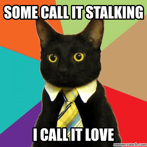 [Image: some-call-it-stalking-i-call-it-love-stalking-meme.png]
