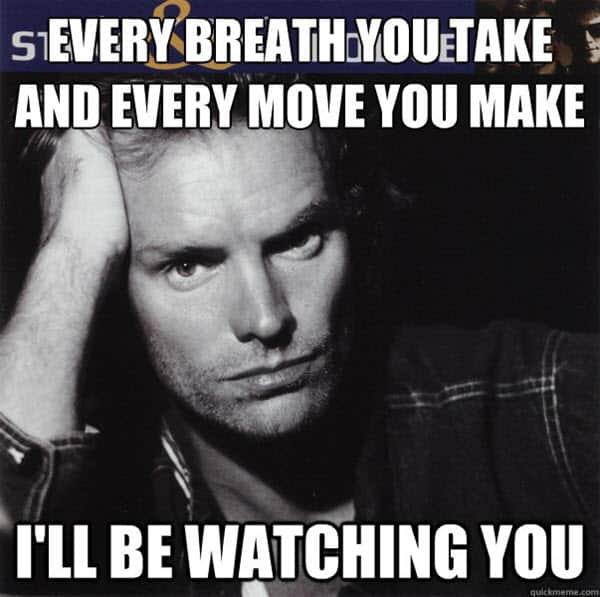 stalking every breath you take meme