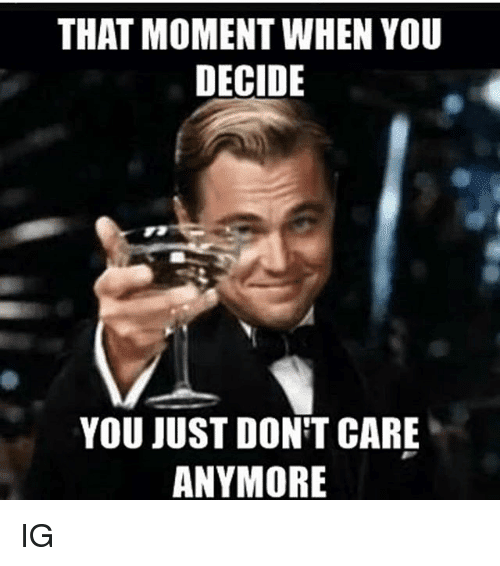 20 Dont Care Memes For When You Just Need To Be Yourself