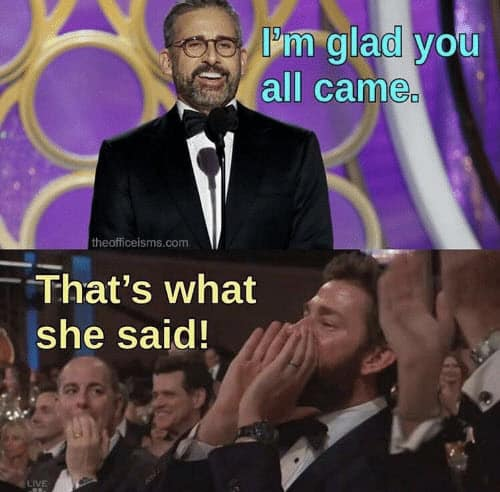 thats what she said glad you all came meme