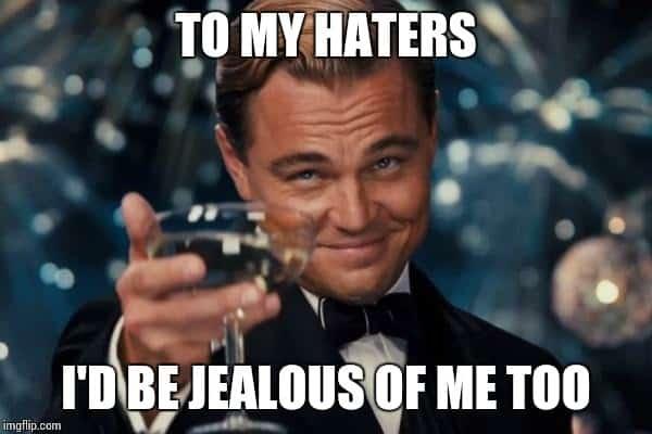 to-my-haters-jealous-meme.jpg