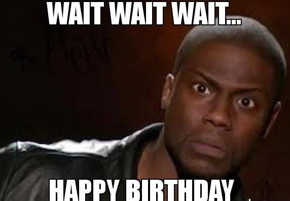 wait wait wait happy birthday bday meme 20 ultimately funny happy bday memes sayingimages com