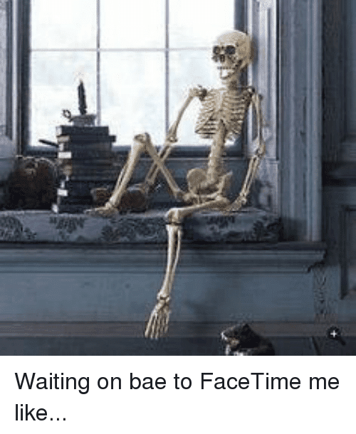 waiting on bae to facetime me Skeleton Meme