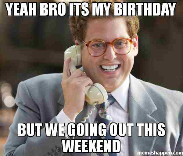20 It's My Birthday Memes To Remind Your Friends