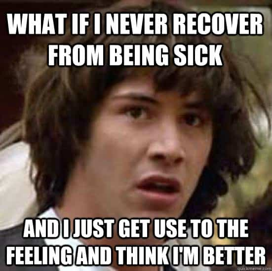 what if i never recover being sick meme 20 hilarious memes about being sick sayingimages com