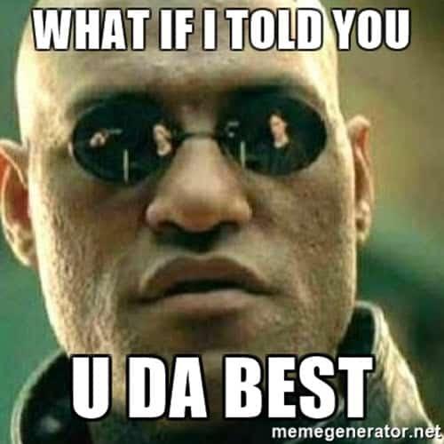 what if i told you da best meme