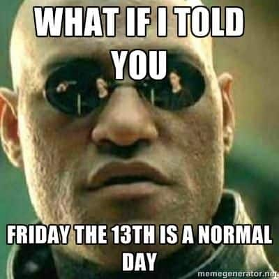 what if i told you friday the 13th is a normal day memes 20 friday the 13th memes sayingimages com