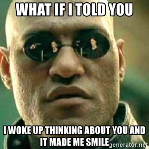 what if i told you thinking about you meme
