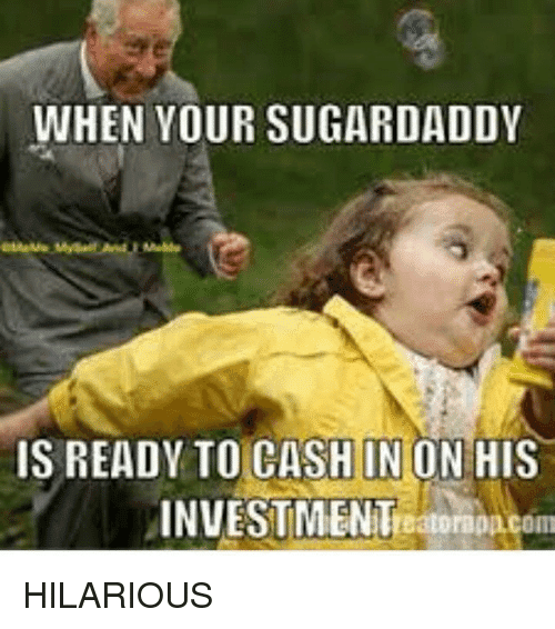 when your sugar daddy meme 15 sugar daddy memes that are too funny not to share sayingimages com