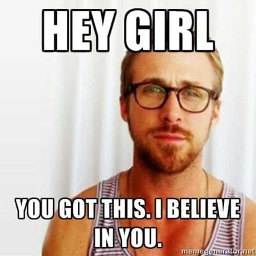 you got this hey girl meme