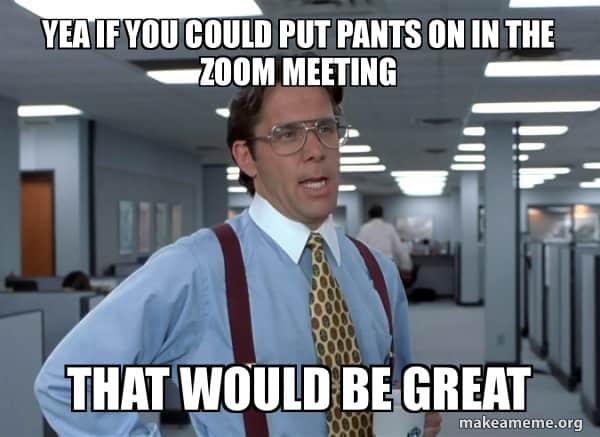 zoom meetings pants memes